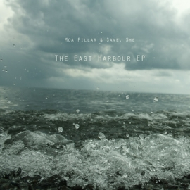 Moa Pillar & Save, She - The East Harbour EP
