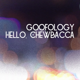 Goofology - Hello, Chewbacca