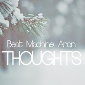 Beat Machine Aron - Thoughts